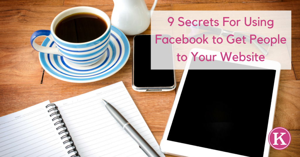 9 Secrets For Using Facebook to Get People to Your Website