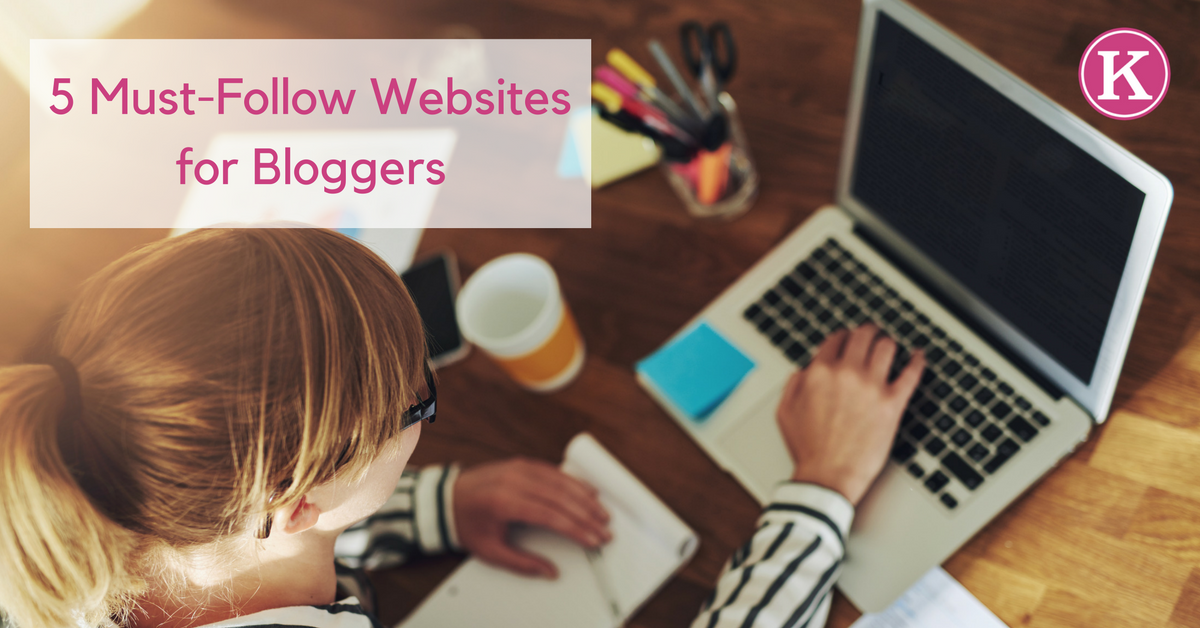 Five Must Follow Websites for Bloggers