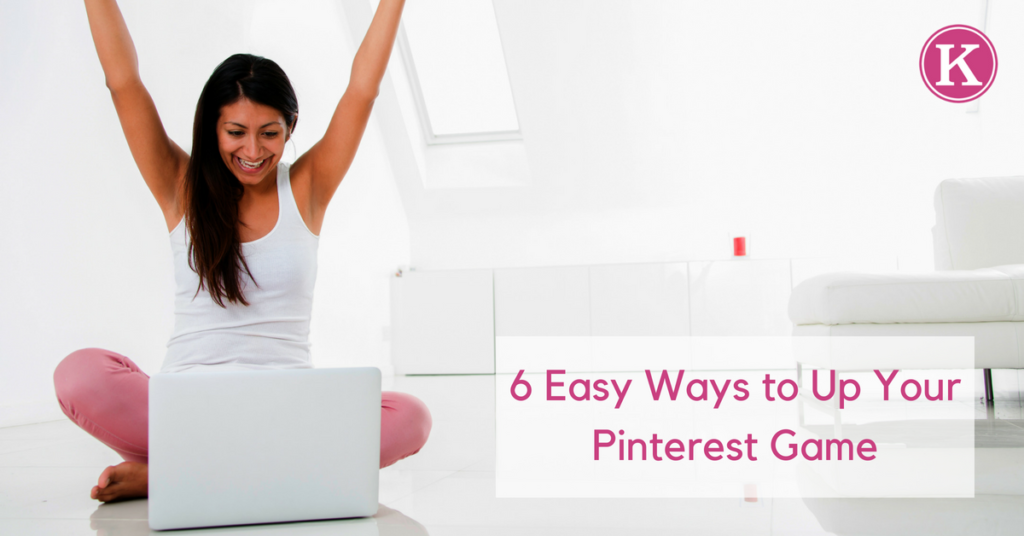 6 Easy Ways to Up Your Pinterest Game